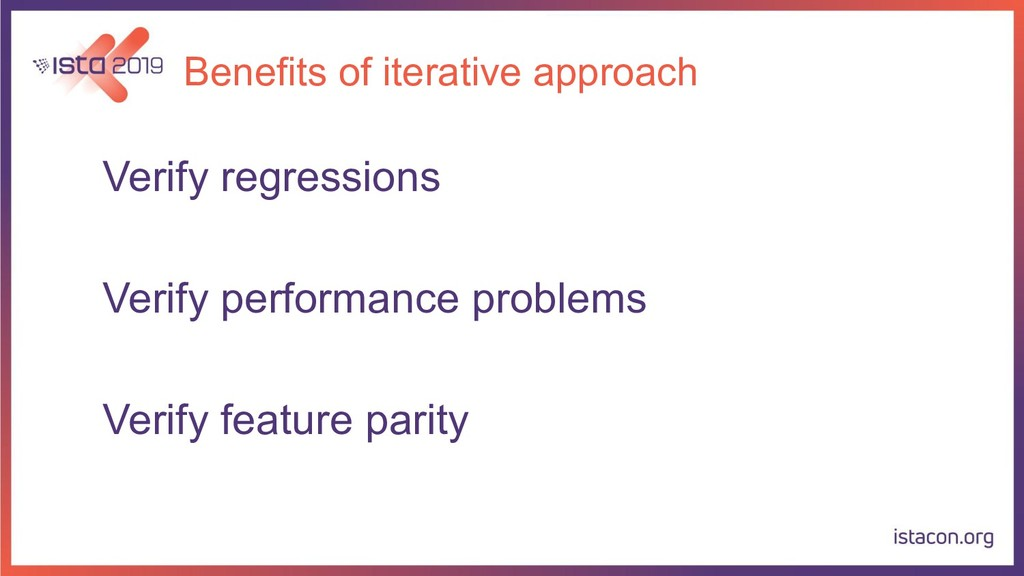 Benefits of iterative approach Verify regressio...