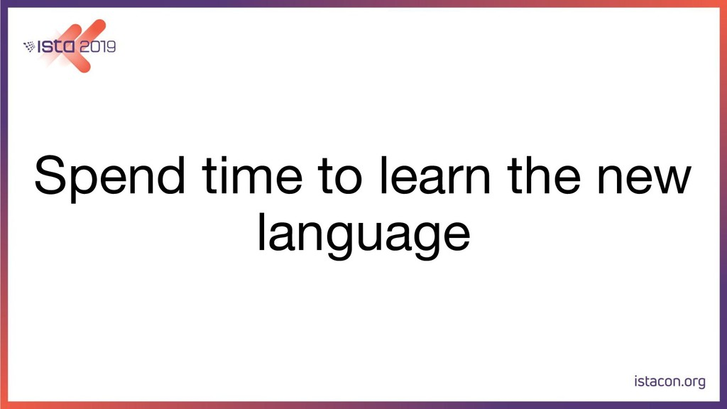 Spend time to learn the new language