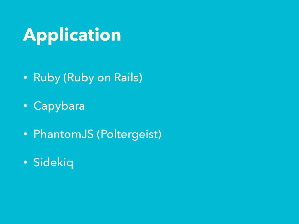Application • Ruby (Ruby on Rails) • Capybara •...
