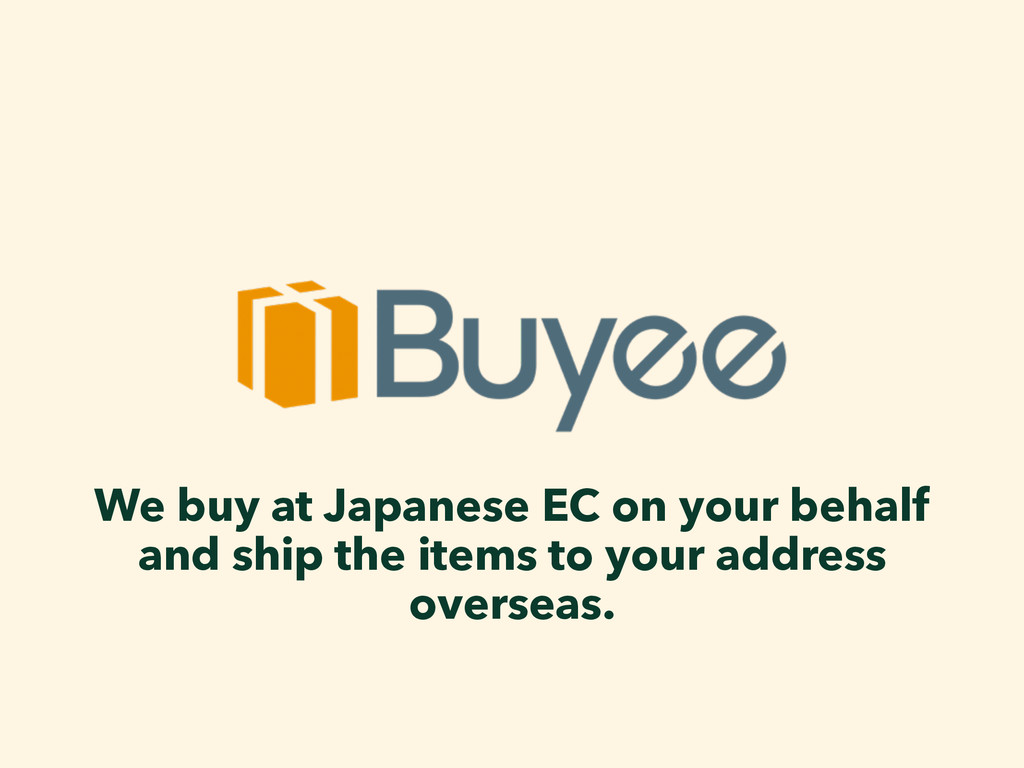 We buy at Japanese EC on your behalf and ship t...