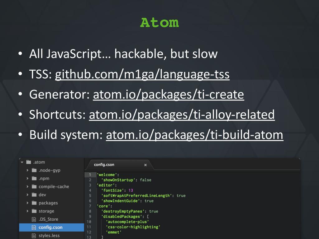 Atom • All*JavaScript…*hackable,*but*slow* • TS...