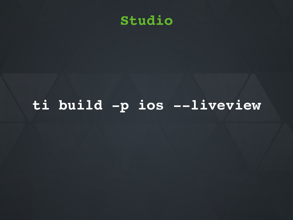 Studio ti build -p ios --liveview