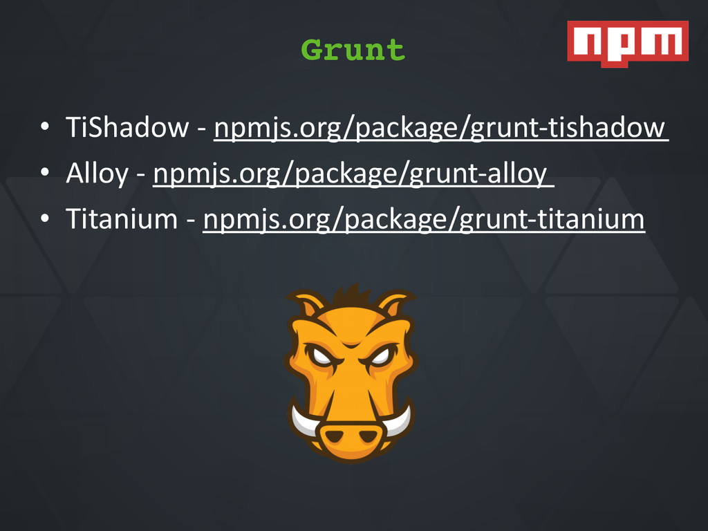 Grunt • TiShadow*Q*npmjs.org/package/gruntQtish...