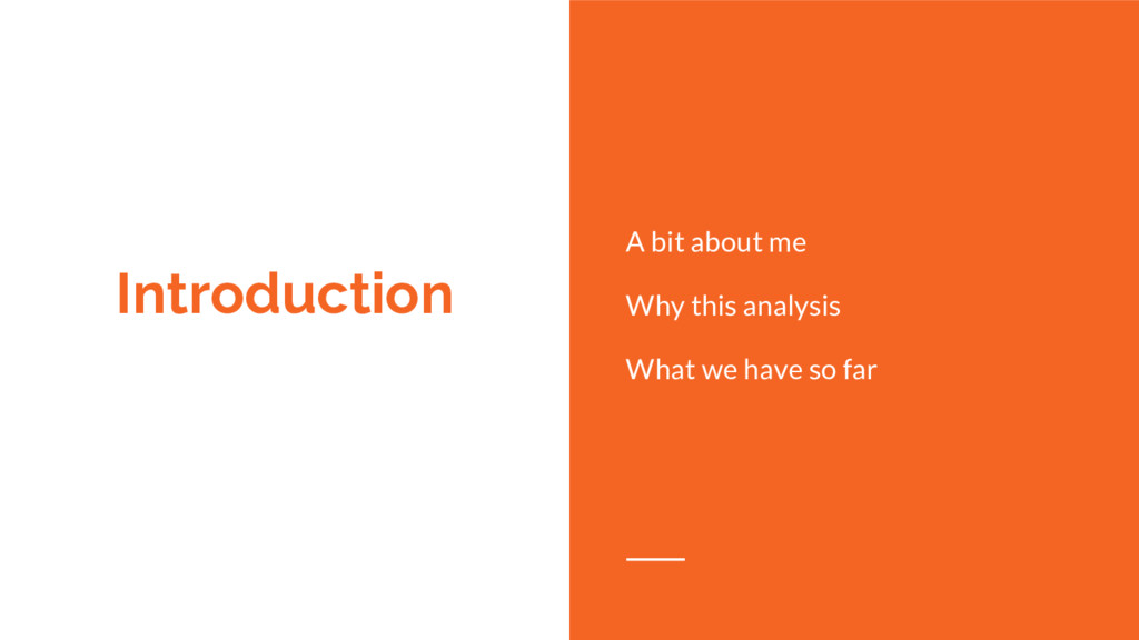 Introduction A bit about me Why this analysis W...
