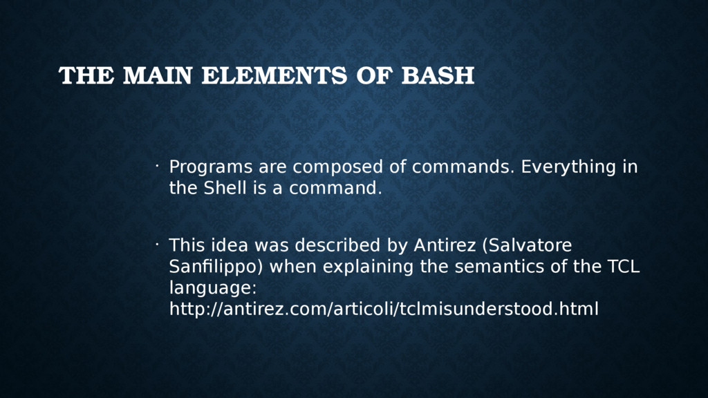 THE MAIN ELEMENTS OF BASH • Programs are compos...