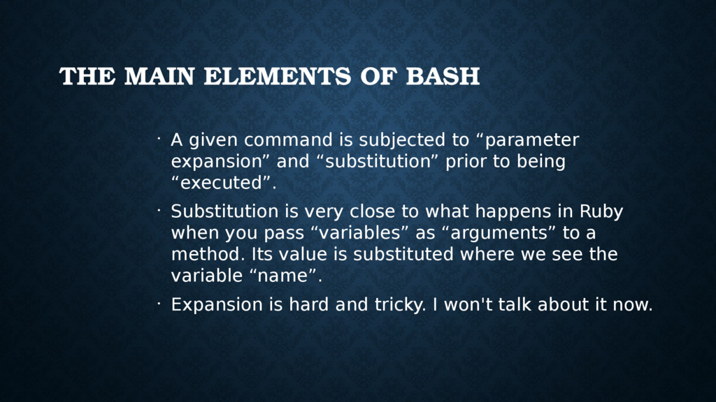 THE MAIN ELEMENTS OF BASH • A given command is ...
