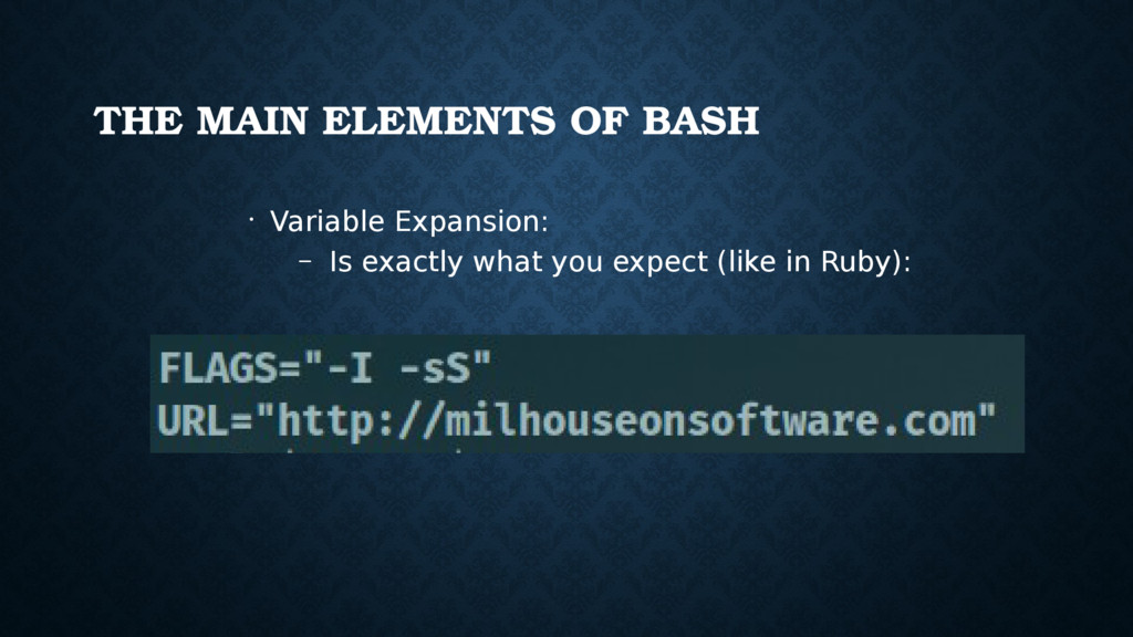 THE MAIN ELEMENTS OF BASH • Variable Expansion:...