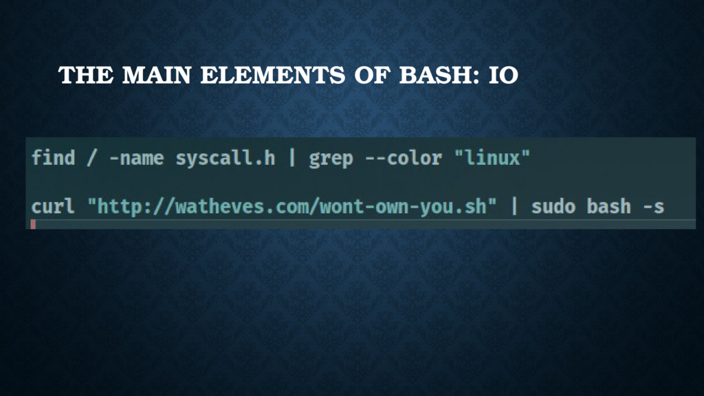 THE MAIN ELEMENTS OF BASH: IO