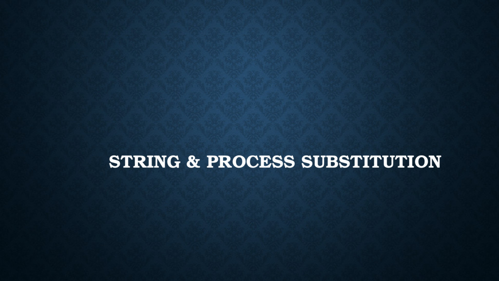 STRING & PROCESS SUBSTITUTION