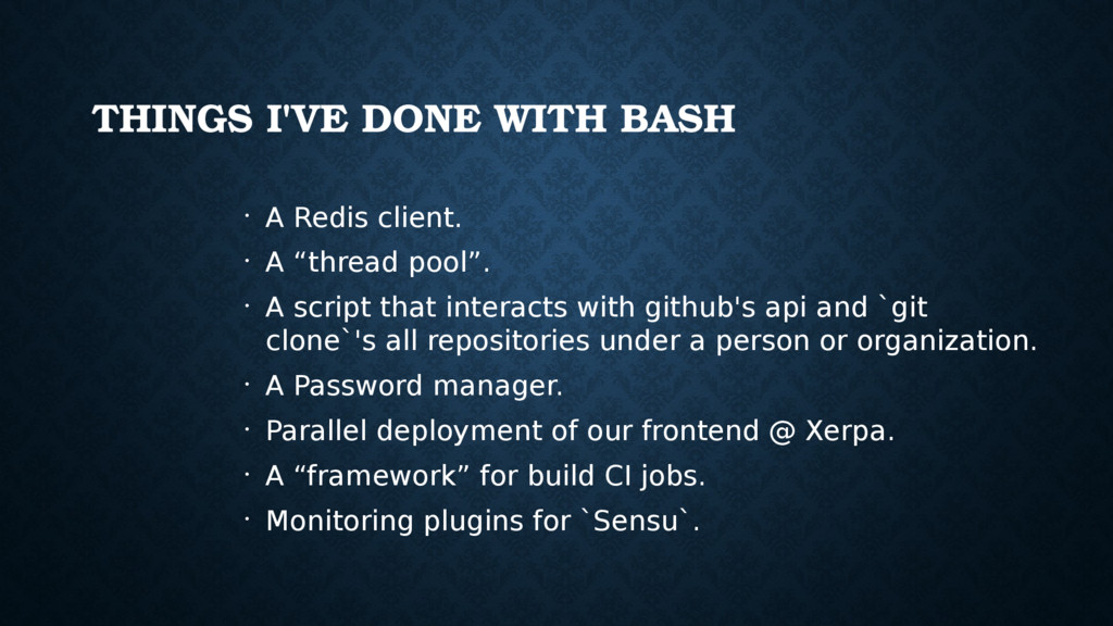 THINGS I'VE DONE WITH BASH • A Redis client. • ...