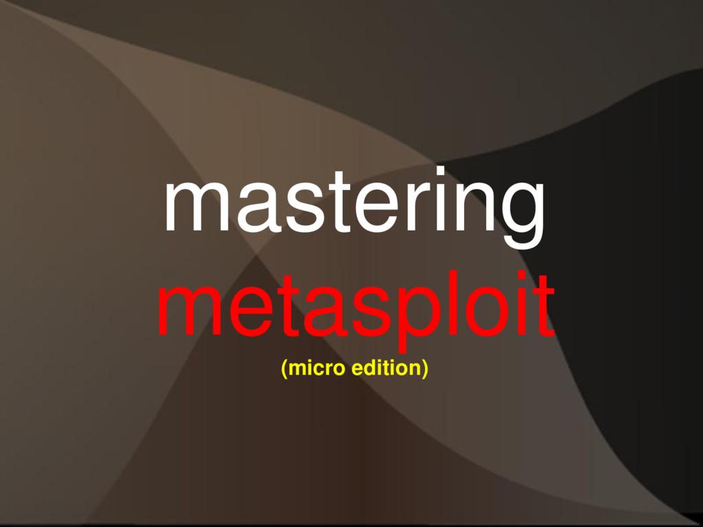 mastering metasploit (micro edition)