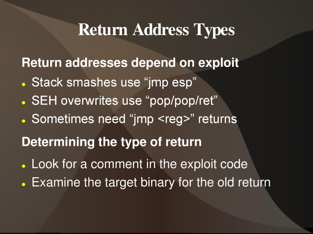 Return Address Types Return addresses depend on...