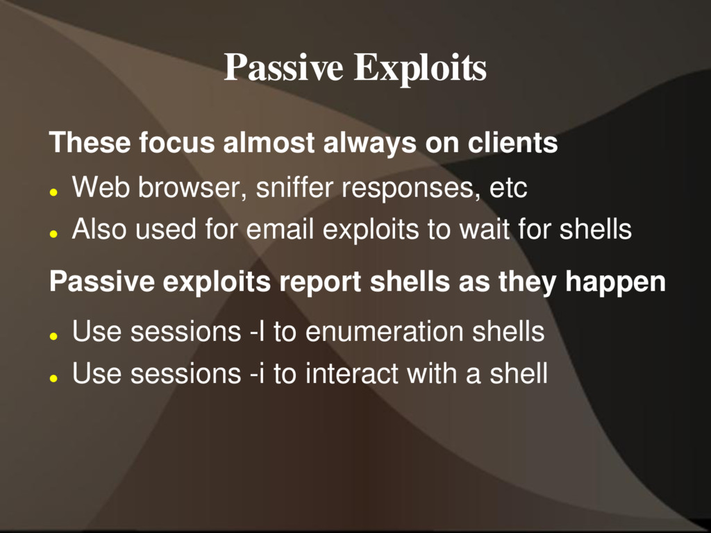 Passive Exploits These focus almost always on c...