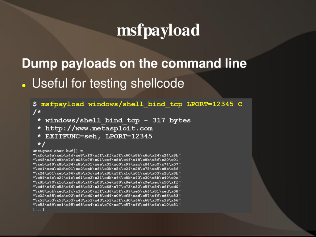 msfpayload Dump payloads on the command line  ...