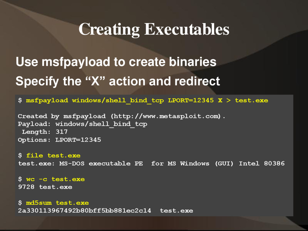 Creating Executables Use msfpayload to create b...