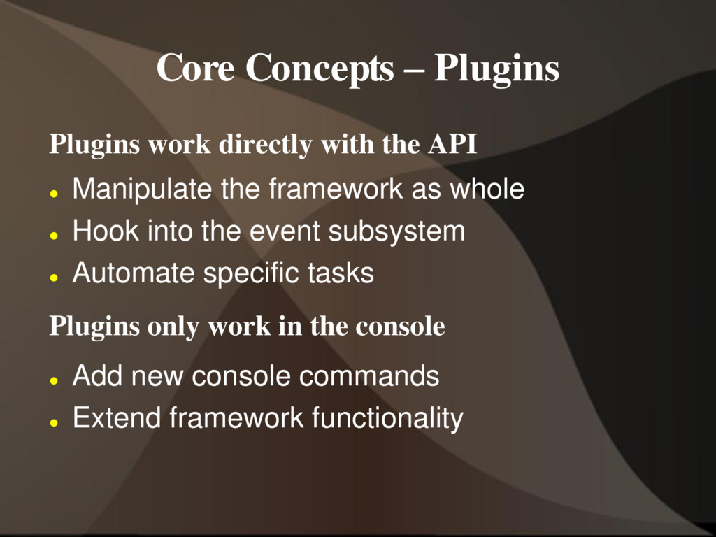 Core Concepts – Plugins Plugins work directly w...