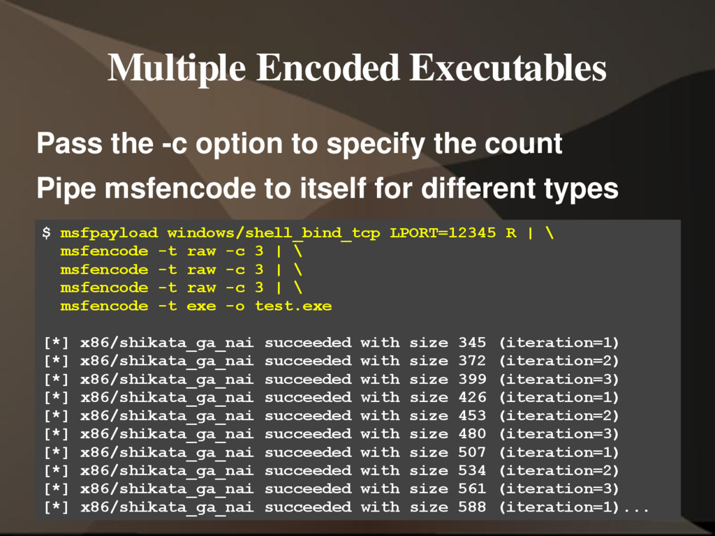 Multiple Encoded Executables Pass the -c option...