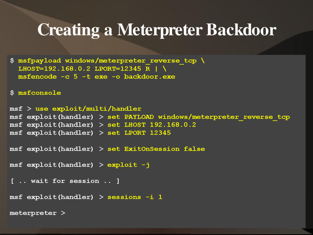 Creating a Meterpreter Backdoor $ msfpayload wi...