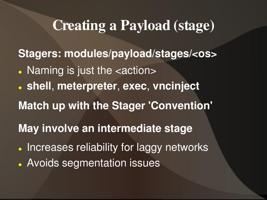 Creating a Payload (stage) Stagers: modules/pay...