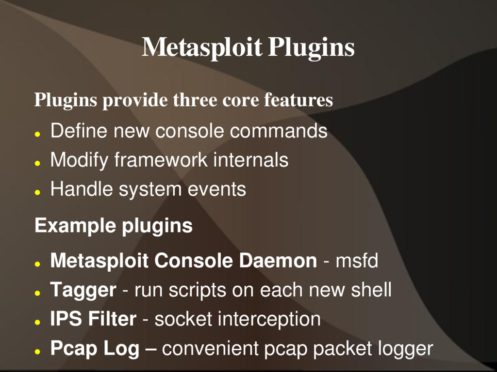 Metasploit Plugins Plugins provide three core f...