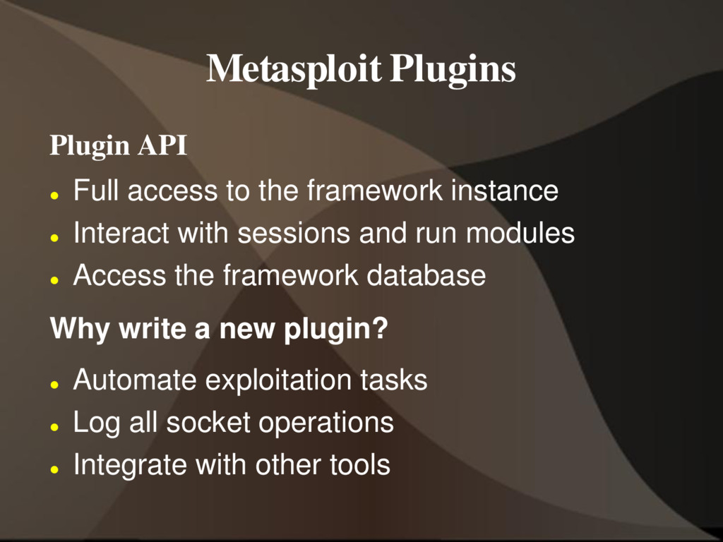 Metasploit Plugins Plugin API  Full access to ...