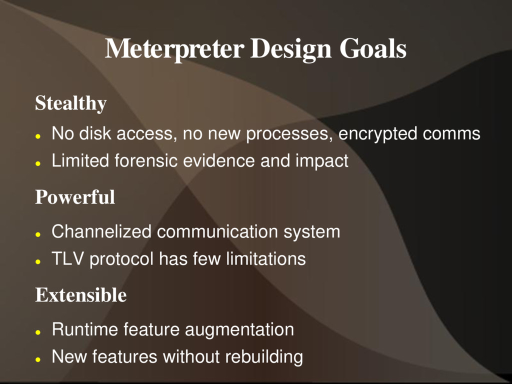 Meterpreter Design Goals Stealthy  No disk acc...