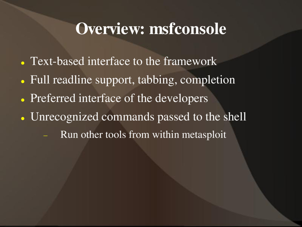 Overview: msfconsole  Text-based interface to ...