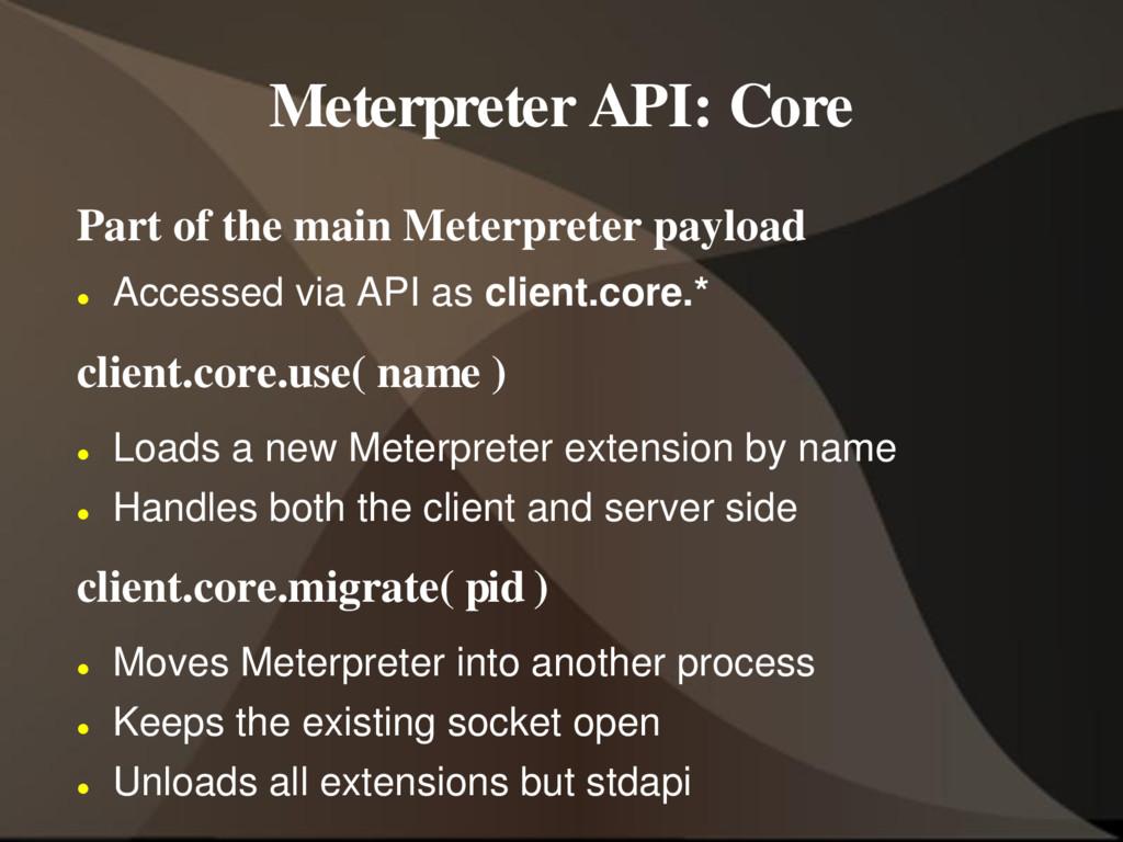 Meterpreter API: Core Part of the main Meterpre...