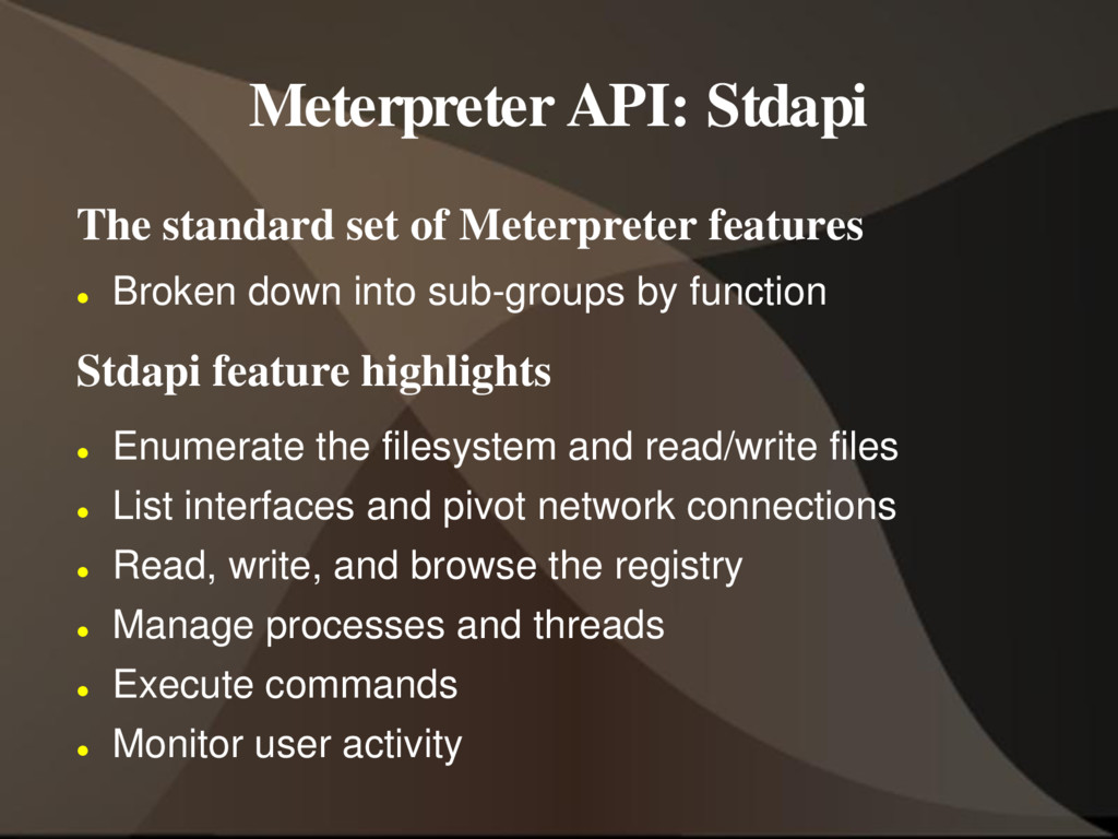 Meterpreter API: Stdapi The standard set of Met...