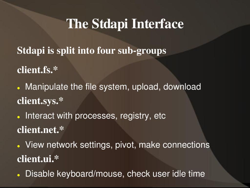The Stdapi Interface Stdapi is split into four ...