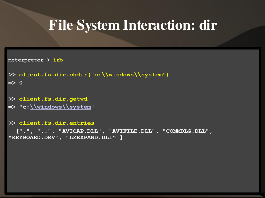 File System Interaction: dir meterpreter > irb ...