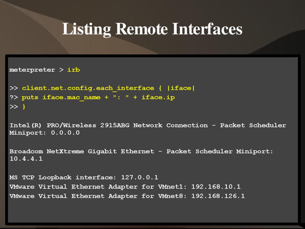 Listing Remote Interfaces meterpreter > irb >> ...