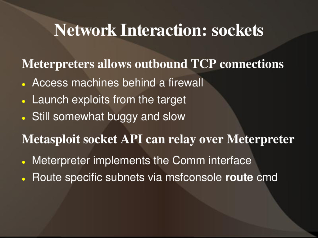 Network Interaction: sockets Meterpreters allow...