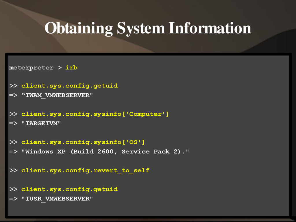 Obtaining System Information meterpreter > irb ...