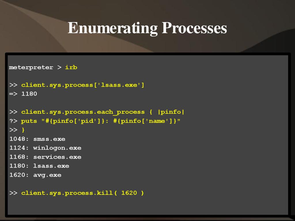 Enumerating Processes meterpreter > irb >> clie...