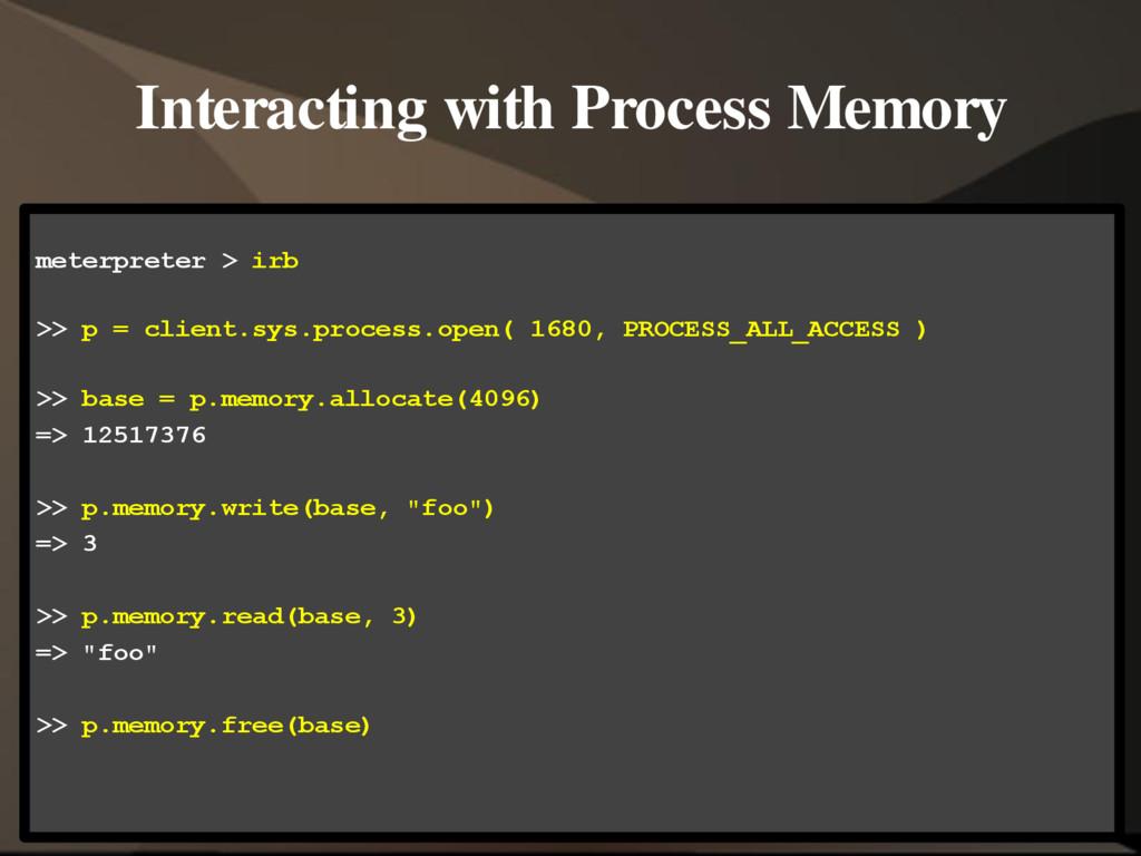 Interacting with Process Memory meterpreter > i...