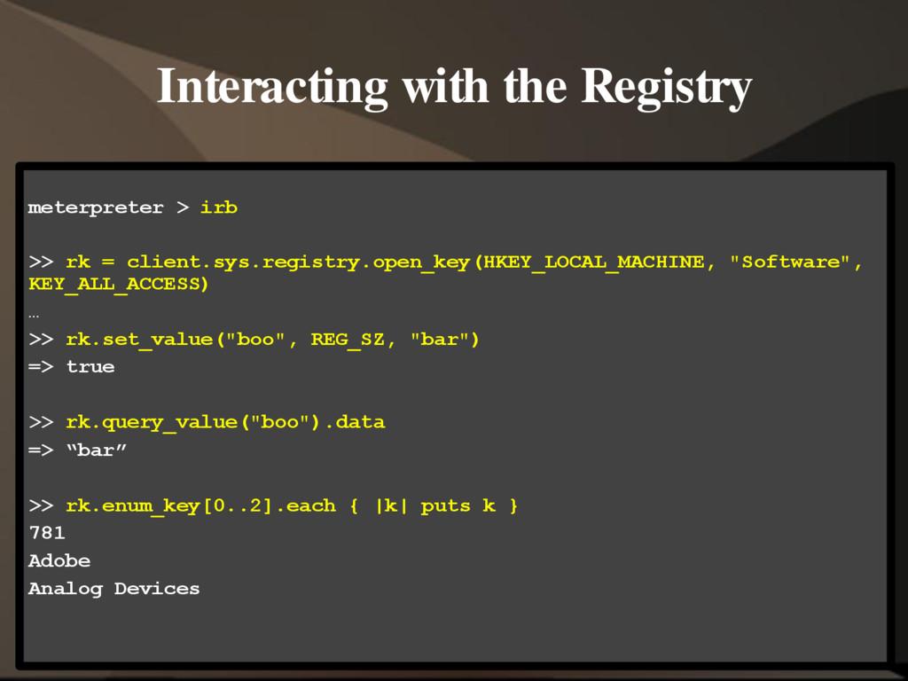 Interacting with the Registry meterpreter > irb...