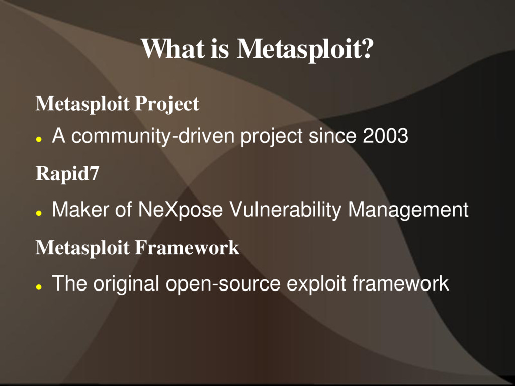 What is Metasploit? Metasploit Project  A comm...