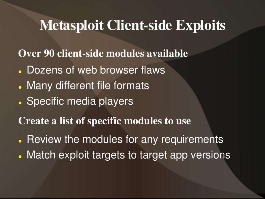 Metasploit Client-side Exploits Over 90 client-...