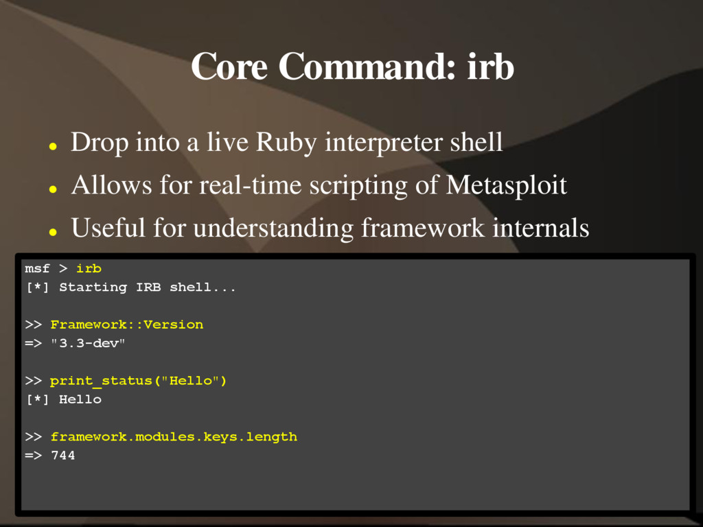 Core Command: irb  Drop into a live Ruby inter...