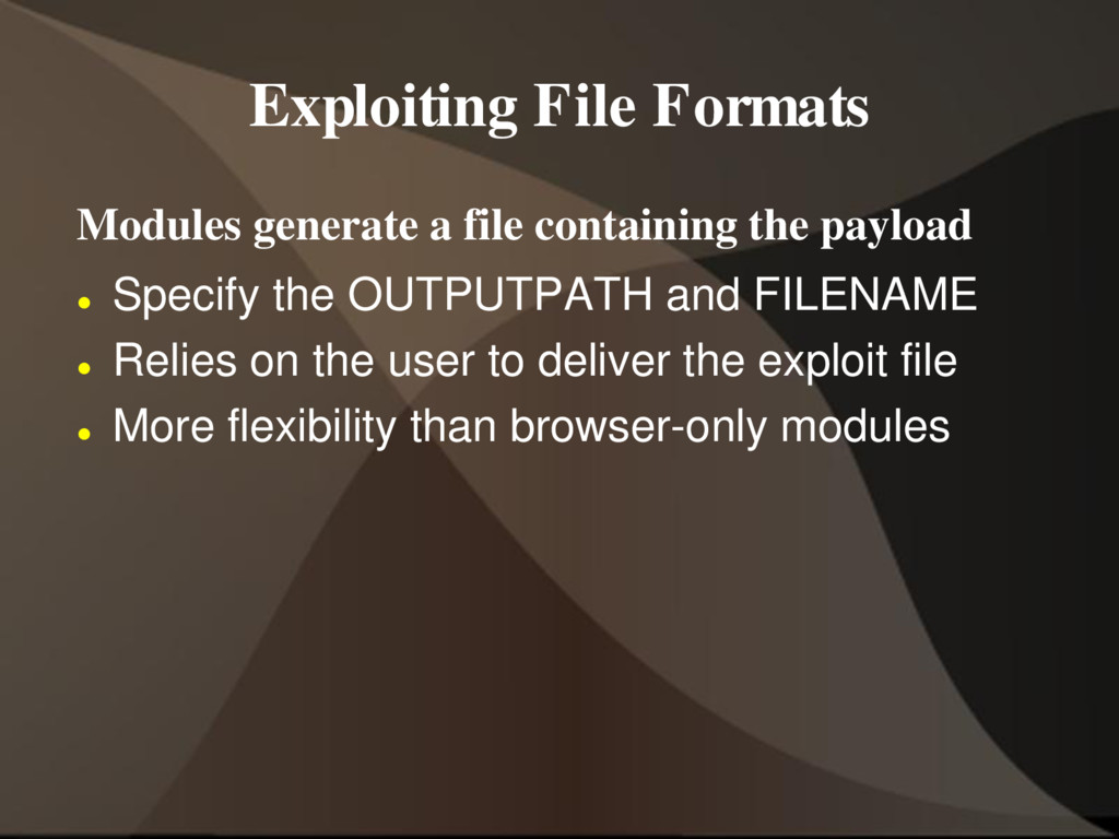 Exploiting File Formats Modules generate a file...