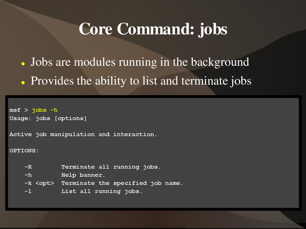 Core Command: jobs  Jobs are modules running i...