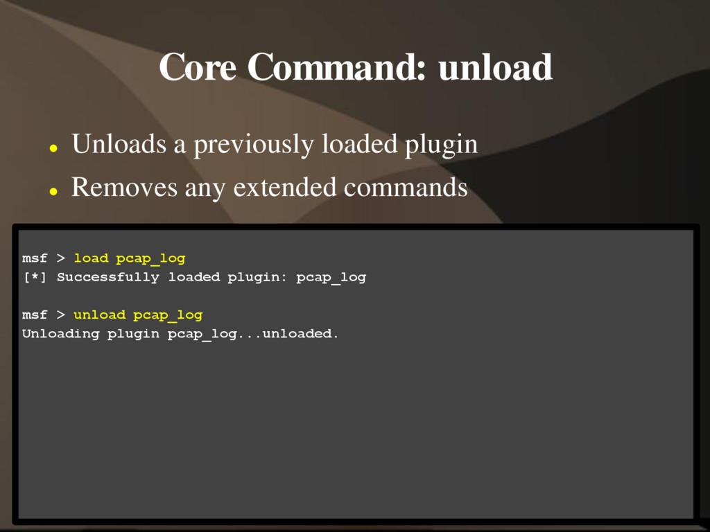 Core Command: unload  Unloads a previously loa...