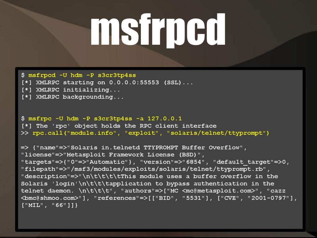 msfrpcd $ msfrpcd -U hdm -P s3cr3tp4ss [*] XMLR...