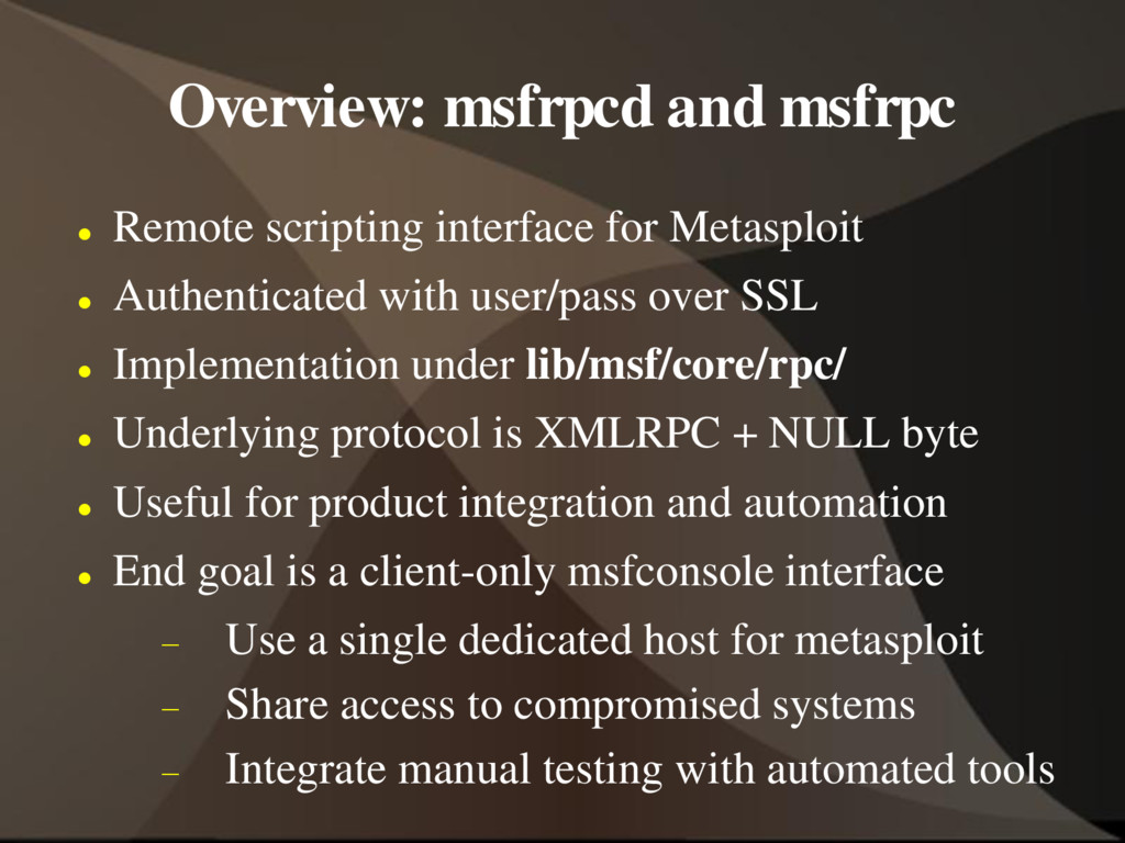 Overview: msfrpcd and msfrpc  Remote scripting...