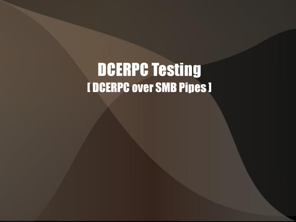 DCERPC Testing [ DCERPC over SMB Pipes ]
