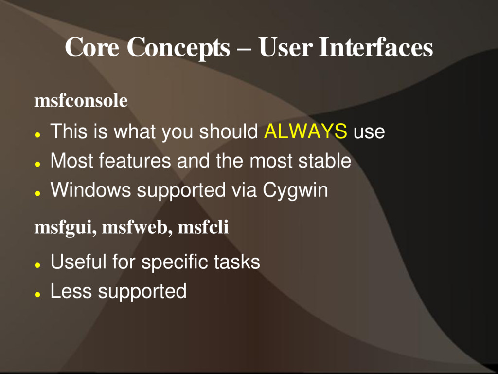 Core Concepts – User Interfaces msfconsole  Th...